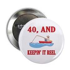 """40 And Keepin' It Reel 2.25"""" Button"""