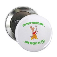 """Teeing Off At 75 2.25"""" Button"""