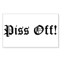 Piss Off! Sticker (Rectangle)
