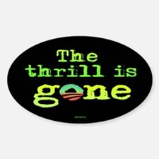 Thrill is Gone Sticker (Oval)