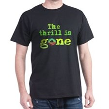 Thrill is Gone T-Shirt
