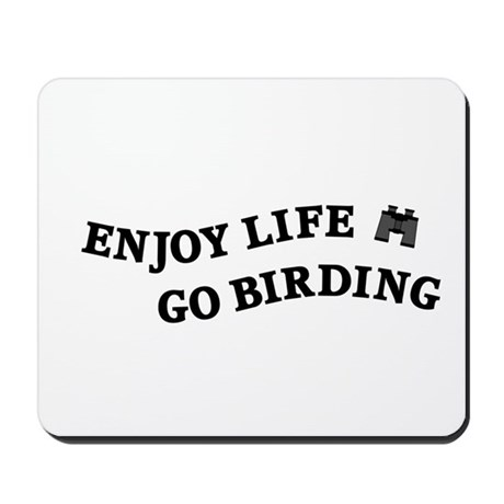 Enjoy Life Go Birding Mousepad