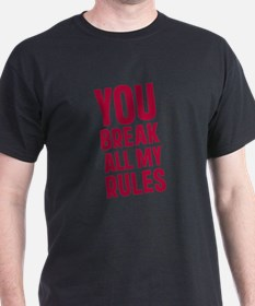 you-break-all-my-rules T-Shirt