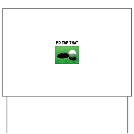 I'd Tap That Yard Sign