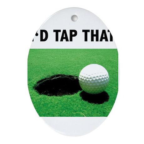 I'd Tap That Ornament (Oval)