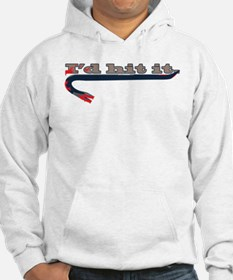 I'd Hit It... With A Crowbar! Hoodie