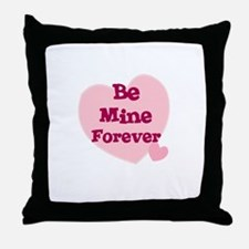 Be Mine Forever Throw Pillow