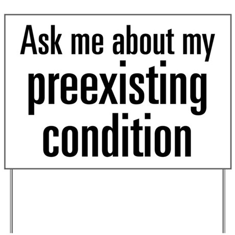 Preexisting Condition Yard Sign