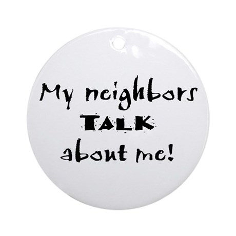 My Neighbors Talk Ornament (Round)