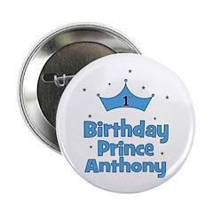 "1st Birthday Prince ANTHONY! 2.25"" Button"