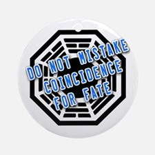 Do Not Mistake Coincidence for Fate Ornament (Roun