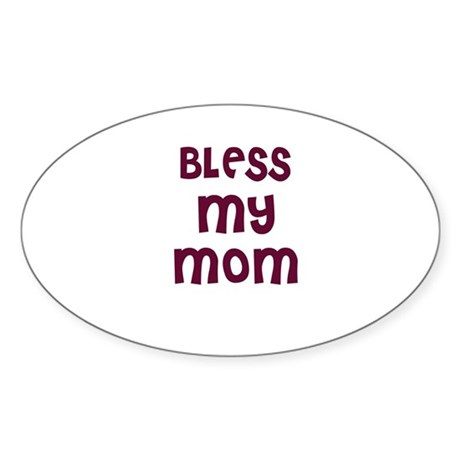 BLESS MY MOM Oval Sticker