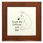 Touch My Caffeine... Framed Tile