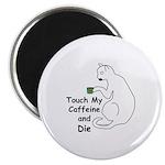 Touch My Caffeine... Magnet