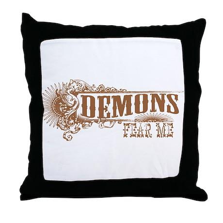 Demons Fear Me Throw Pillow