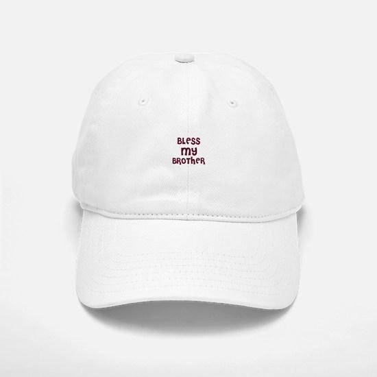 BLESS MY BROTHER Baseball Baseball Cap