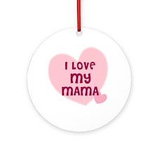 I Love My Mama Ornament (Round)