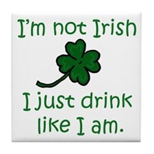 Drink like I'm Irish Tile Coaster