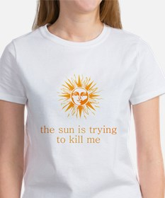 The Sun is Trying to Kill Me Women's T-Shirt
