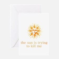 The Sun is Trying to Kill Me Greeting Card