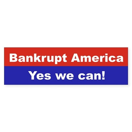 BANKRUPT AMERICA YES WE CAN