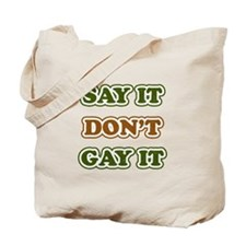 Say it don't gay it Tote Bag