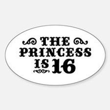 The Princess is 16 Sticker (Oval)