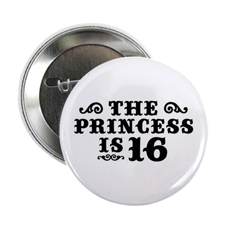 """The Princess is 16 2.25"""" Button"""