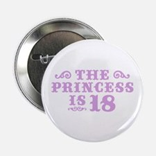 "The Princess is 18 2.25"" Button"
