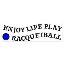 Enjoy Life Play Racquetball Bumper Sticker