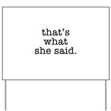 """""""That's What She Said"""" Yard Sign"""