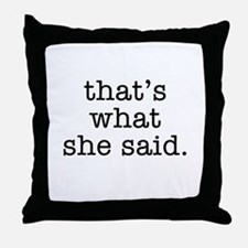 """""""That's What She Said"""" Throw Pillow"""