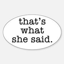 """That's What She Said"" Sticker (Oval)"