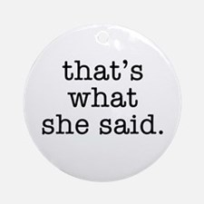 """""""That's What She Said"""" Ornament (Round)"""