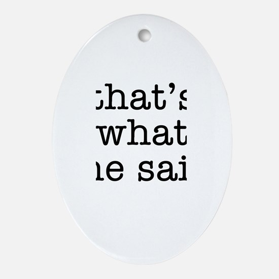 """""""That's What She Said"""" Ornament (Oval)"""