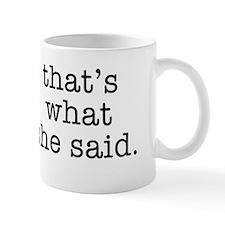 """""""That's What She Said"""" Mug"""