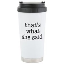 """That's What She Said"" Travel Mug"