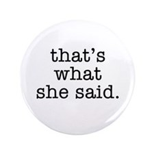 """That's What She Said"" 3.5"" Button"