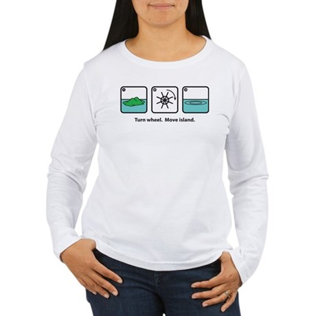 Turn Wheel. Move Island. Women's Long Sleeve T-Shi