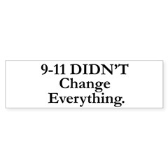 9-11 DIDN'T Change Everything Bumper Bumper Sticker