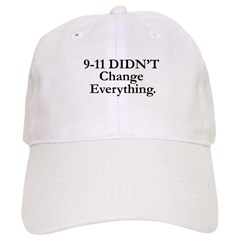 9-11 DIDN'T Change Everything Cap