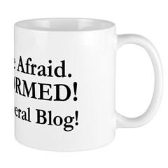 Dont Be Afraid! Be INFORMED! Mug