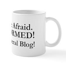 Dont Be Afraid! Be INFORMED! Mug