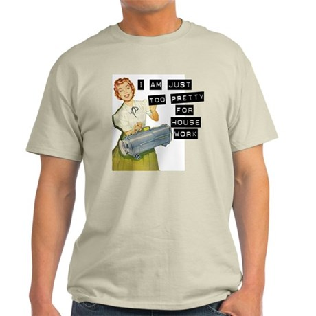 Too Pretty for Housework Light T-Shirt