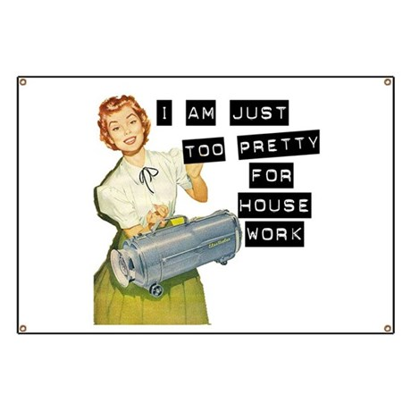Too Pretty for Housework Banner