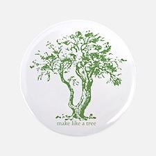 """Make Like a Tree 3.5"""" Button"""