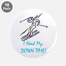 "I Need My Down Time! 3.5"" Button (10 pack)"