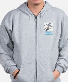 I Need My Down Time! Zip Hoodie
