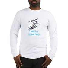 I Need My Down Time! Long Sleeve T-Shirt