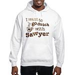 I want to go dutch w/Sawyer Hooded Sweatshirt